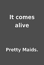 It comes alive by Pretty Maids.