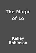 The Magic of Lo by Kelley Robinson