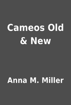 Cameos Old & New by Anna M. Miller
