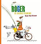 Roger Is Going Fishing by Koen Van Biesen