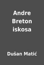 Andre Breton iskosa by Dušan Matić