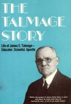 The Talmage story; life of James E. Talmage:…