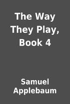 The Way They Play, Book 4 by Samuel…