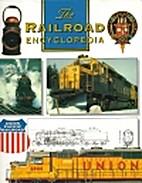 The Railroad Encyclopedia by Anthony Lambert