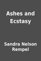 Ashes and Ecstasy by Sandra Nelson Rempel