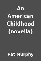 An American Childhood (novella) by Pat…