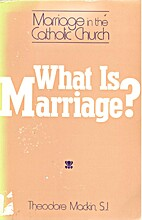 What is marriage? by Theodore Mackin