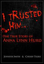 I Trusted Him: The True Story of Anna Lynn…
