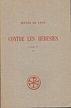 Contre Les Hérésies, 4.2 by Irénée de…