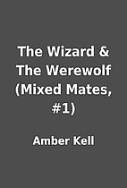 The Wizard & The Werewolf (Mixed Mates, #1)…