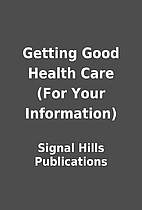 Getting Good Health Care (For Your…