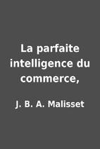 La parfaite intelligence du commerce, by J.…