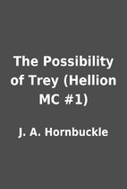 The Possibility of Trey (Hellion MC #1) by…