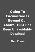 Owing To Circumstances Beyond Our Control…