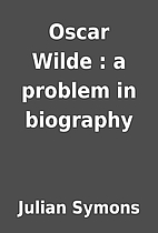 Oscar Wilde : a problem in biography by…