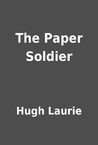 The Paper Soldier by Hugh Laurie