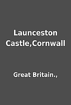 Launceston Castle,Cornwall by Great…
