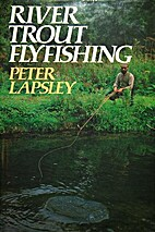 River Trout Fly Fishing by Peter Lapsley