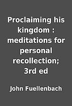 Proclaiming his kingdom : meditations for…