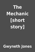 The Mechanic [short story] by Gwyneth Jones