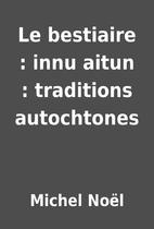 Le bestiaire : innu aitun : traditions…