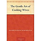 The Gentle Art of Cooking Wives (Dodo Press)…