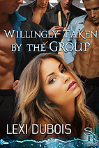 Willingly Taken by the Group by Lexi Dubois