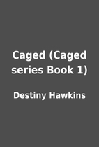 Caged (Caged series Book 1) by Destiny…