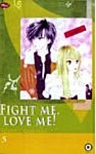 Fight Me, Love Me vol. 05 by Susugi Sakurai