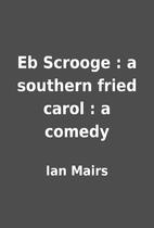 Eb Scrooge : a southern fried carol : a…