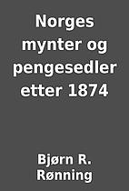 Norges mynter og pengesedler etter 1874 by…