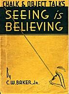 Seeing is Believing by Jr. C.W. Baker