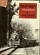 High Iron: A Book of Trains by Lucius Beebe