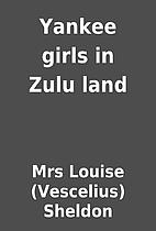 Yankee girls in Zulu land by Mrs Louise…