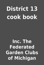 District 13 cook book by Inc. The Federated…