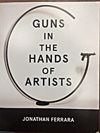 Guns in the Hands of Artists by Jonathan…