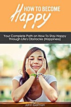 Happiness: How to Be Happy. Your Complete…