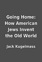 Going Home: How American Jews Invent the Old…