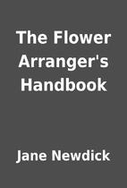 The Flower Arranger's Handbook by Jane…