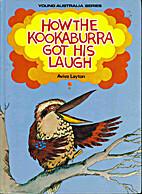 How the Kookaburra Got His Laugh by Aviva…