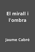 El mirall i l'ombra by Jaume Cabré