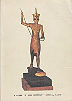 A Guide to the Egyptian Museum, Cairo : A…
