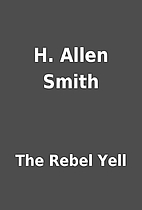 H. Allen Smith by The Rebel Yell