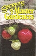 Secrets of Master Gardeners by Editors of…