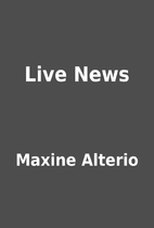 Live News by Maxine Alterio