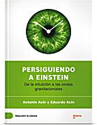 Persiguiendo a Einstein : de la intuición a…