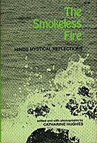 The smokeless fire: Hindu mystical…