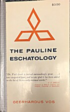 The Pauline eschatology, by Geerhardus Vos