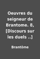 Oeuvres du seigneur de Brantome. 8,…