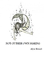 Not of Their Own Making by Alyse Bensel